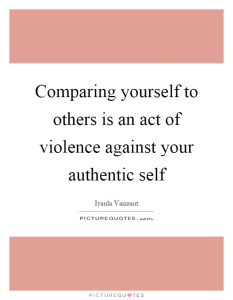 comparing-yourself-to-others-is-an-act-of-violence-against-your-authentic-self-quote-1